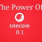 The Power Of Sitecore 8.1